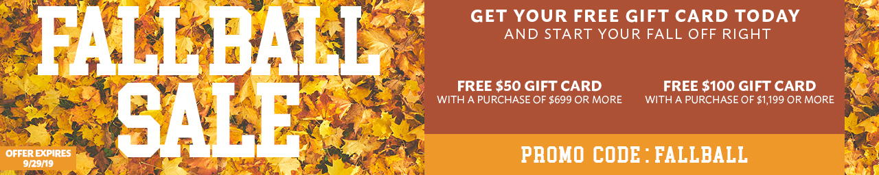 Get a free gift card with purchases $699 and more - use promo code FALLBALL at checkout.