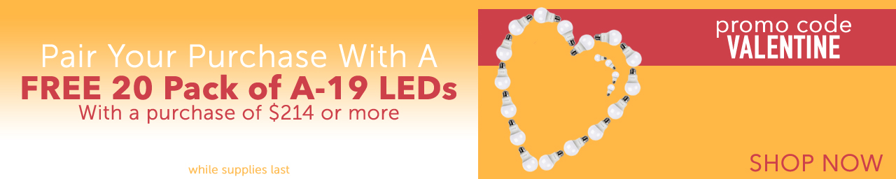 Free 20 Pack of a 19 LEDs with a purchase of $214 or more. Promo code VALENTINE at checkout.